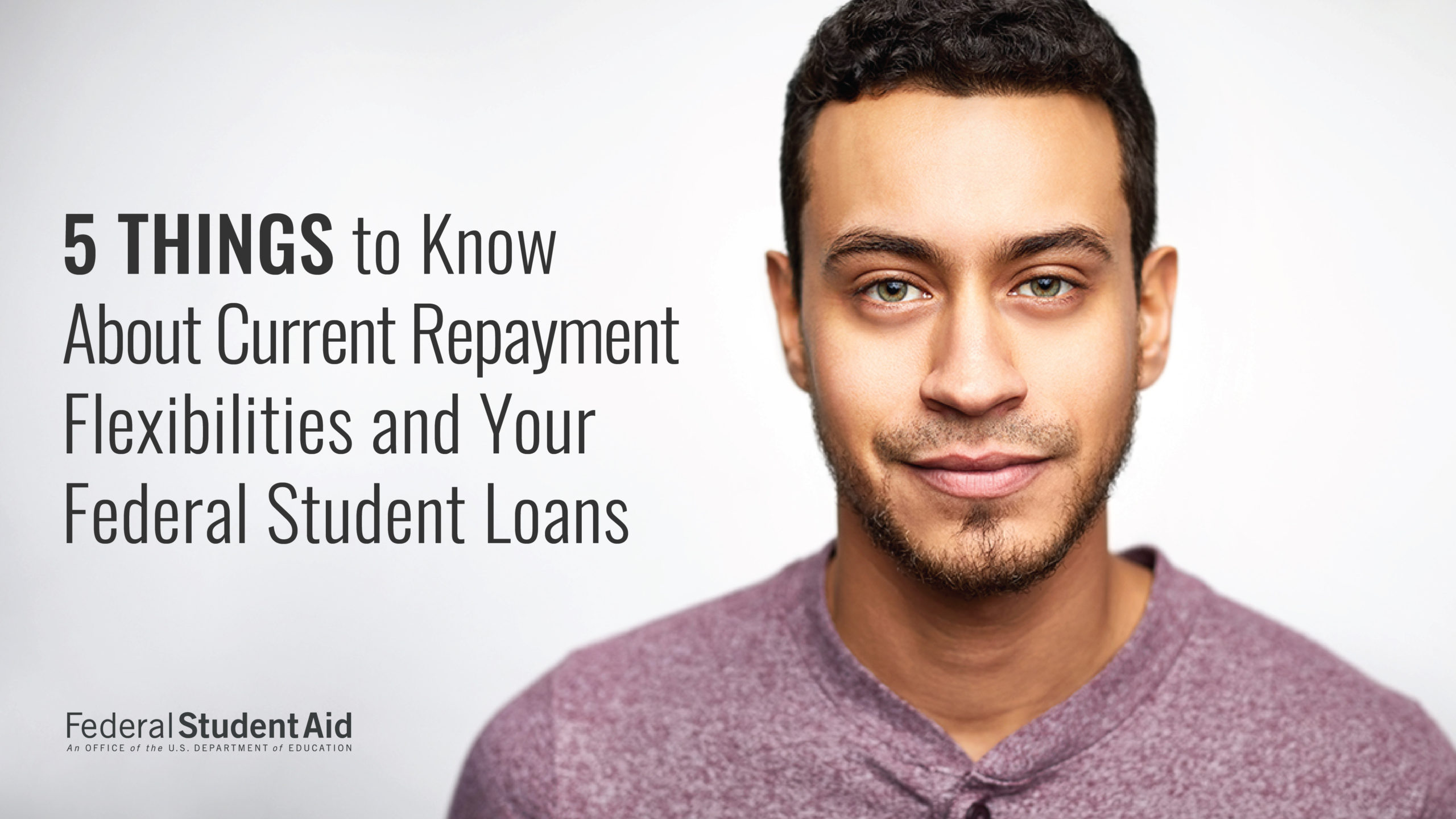 """Young man smiles slightly next to text which reads """"5 Things to Know About Current Repayment Flexibilities and Your Federal Student Loans"""""""